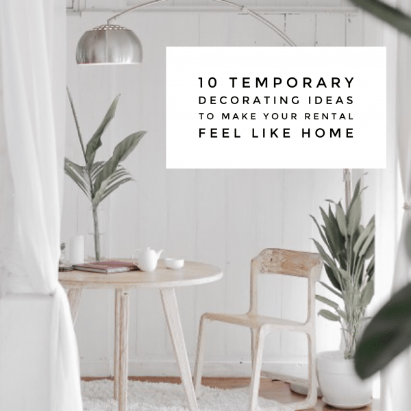 10 Temporary Decorating Ideas to Make Your Rental Feel Like Home